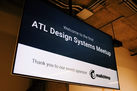 Screen reads: Welcome to the first ATL Design Systems Meetup. Thank you to our event sponsor Mailchimp